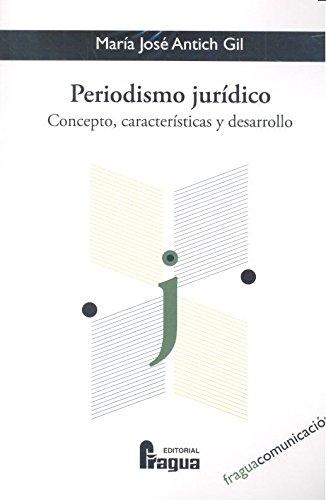 Periodismo jurídico: concepto, características y desarrollo (Fragua Comunicación) por María José ANTICH GIL