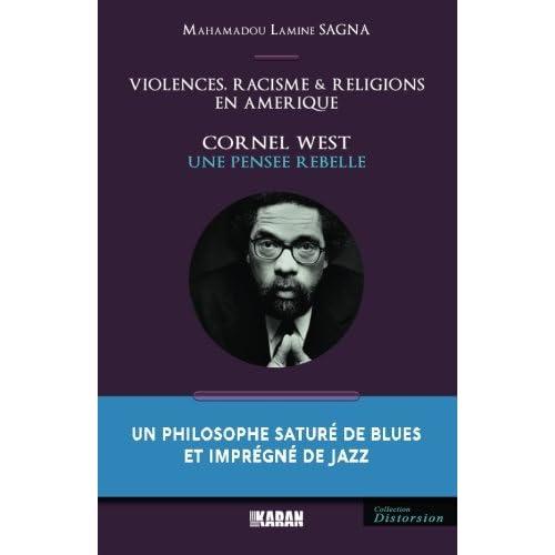 Cornel West, une Pensee Rebelle: Violences, Racisme et Religions en Amérique