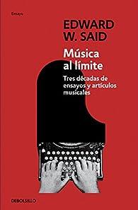 Música al límite: Tres décadas de ensayos y artículos musicales par Edward W. Said