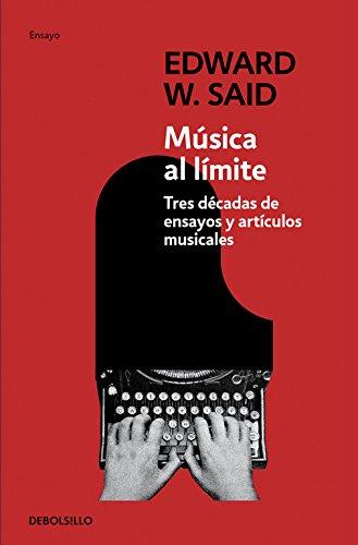 Música al límite: Tres décadas de ensayos y artículos musicales (Ensayo (debolsillo))