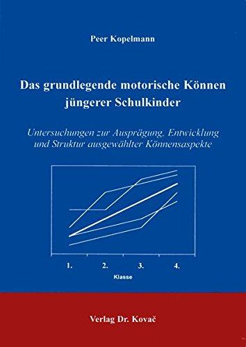 Das grundlegende motorische Können jüngerer Schulkinder. Untersuchungen zur Ausprägung, Entwicklung und Struktur ausgewählter Könnensaspekte (Livre en allemand)