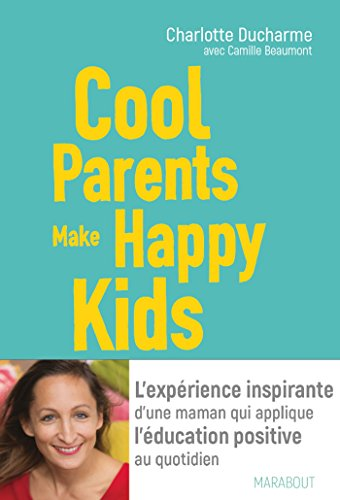 Cool Parents make happy kids : L'éducation bienveillante au secours des parents exténués (Essai-Enfants Education)