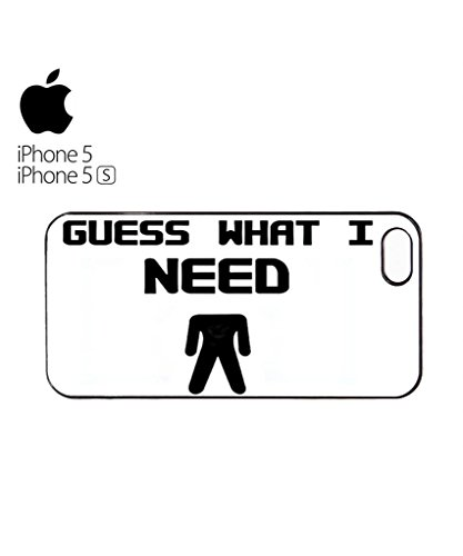 Guess What I Need Rude Mobile Cell Phone Case Cover iPhone 5c Black Weiß