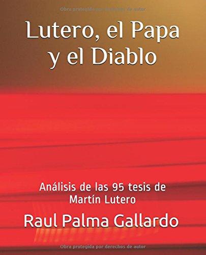 Descargar Libro Lutero, el Papa y el Diablo: Análisis de las 95 tesis de Martín Lutero de Raul Palma Gallardo