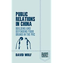 Public Relations in China: Building and Defending your Brand in the PRC (Palgrave Pocket Consultants)