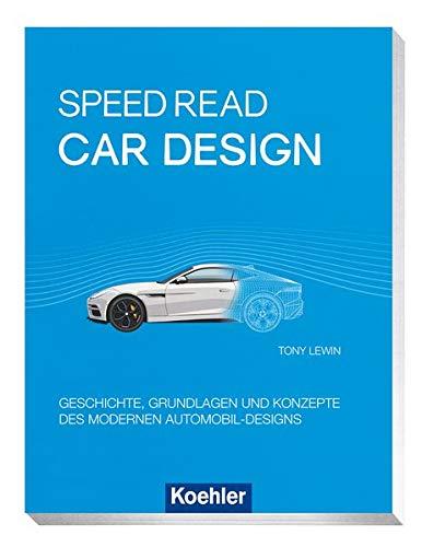 Speed Read - car design: Geschichte, Grundlagen und Konzepte des modernen Automobil-Designs