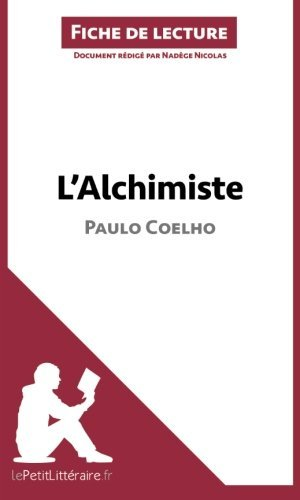 L'Alchimiste de Paulo Coelho (Fiche de lecture): R????sum???? Complet Et Analyse D????taill????e De L'oeuvre (French Edition) by Nad????ge Nicolas (2014-04-22)