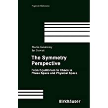 The Symmetry Perspective: From Equilibrium to Chaos in Phase Space and Physical Space (Progress in Mathematics, Band 200)