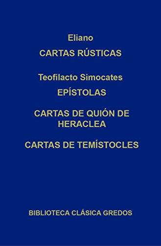Cartas rústicas. Epístolas. Cartas de Quión de Heraclea. Cartas de Temístocles. (Biblioteca Clásica Gredos nº 263) por Eliano