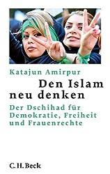 Den Islam neu denken: Der Dschihad für Demokratie, Freiheit und Frauenrechte (Beck'sche Reihe)