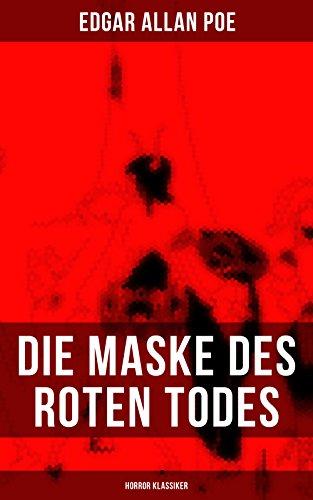 Die Maske des roten Todes (Horror Klassiker): Eine unheimliche Grusel- und Schauergeschichte: der Name Red Death ist mit Bedacht gewählt, sterben seine ... Fiebers unter furchtbaren Blutungen