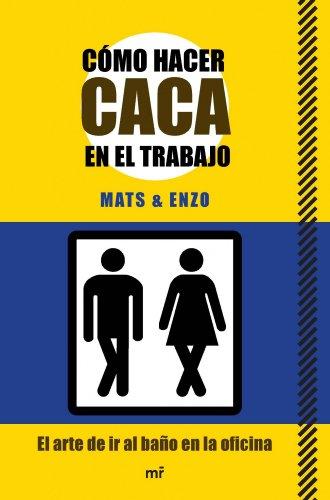 Cómo Hacer Caca En El Trabajo (Manuales Practicos (m.Roca)) por Mats & Enzo