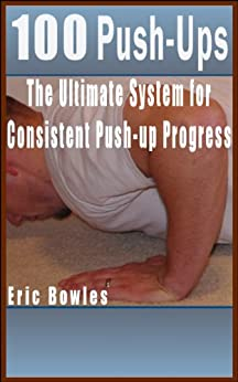 100 Push-Ups - The Ultimate System for Consistent Push-up Progress (English Edition) par [Bowles, Eric]