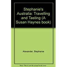 Stephanie's Australia: Travelling and Tasting (A Susan Haynes book) by Stephanie Alexander (1991-09-20)