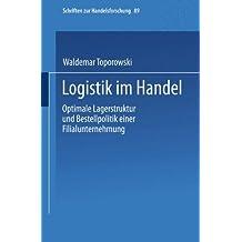 Logistik im Handel: Optimale Lagerstruktur Und Bestellpolitik Einer Filialunternehmung (Schriften Zur Handelsforschung) (German Edition)