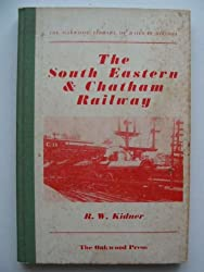 The South Eastern & Chatham Railway (Oakwood library of railway history;no.53)