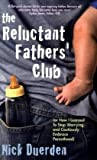 The Reluctant Father's Club: (Or How I Learned to Stop Worrying and Cautiously Embrace Parenthood)