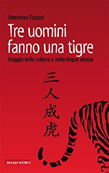 Tre uomini fanno una tigre. Viaggio nella cultura e nella lingua cinese di [Nazarena, Fazzari]
