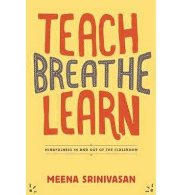 [(Teach, Breathe, Learn: Mindfulness in and Out of the Classroom)] [Author: Meena Srinivasan] published on (December, 2014)