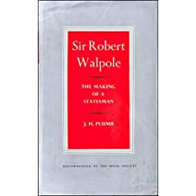 Sir Robert Walpole: The Making of a Statesman v. 1
