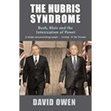 Hubris Syndrome: Bush, Blair and the Intoxication of Power