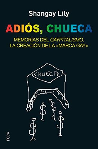 Adiós, Chueca. Memorias del gaypitalismo: creando la marca gay (Investigación) por Shangay Lily