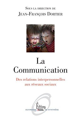 La communication : des relations interpersonnelles aux réseaux sociaux / sous la direction de Jean-François Dortier.- Auxerre : Éditions