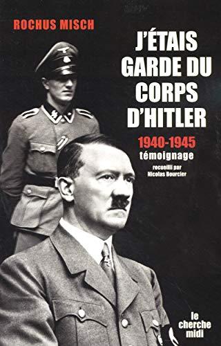 J'étais garde du corps d'Hitler par Rochus MISCH