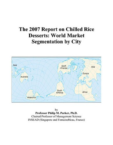 The 2007 Report on Chilled Rice Desserts: World Market Segmentation by City