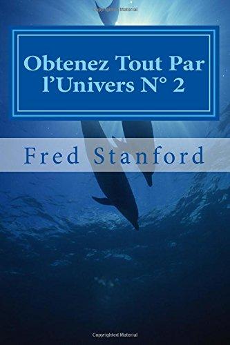 Obtenez Tout Par l'Univers N° 2: Amour, Argent, Santé, Liberté, Carriére, Paix
