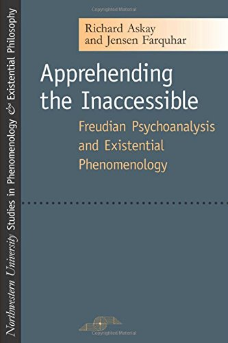 Apprehending the Inaccessible: Freudian Psychoanalysis and Existential Phenomenology (Studies in Phenomenology and Existential Philosophy)