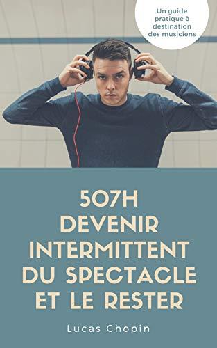 507h Comment Devenir Intermittent Et Le Rester Musicien