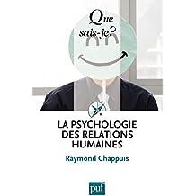 La psychologie des relations humaines: « Que sais-je ? » n° 2287