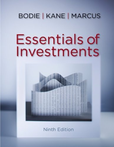 Essentials of Investments, 9th Edition by Zvi Bodie, Alex Kane, Alan J. Marcus (2012) Hardcover