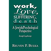 Work, Love, Suffering, Death: A Jewish/Psychological Perspective Through Logotherapy