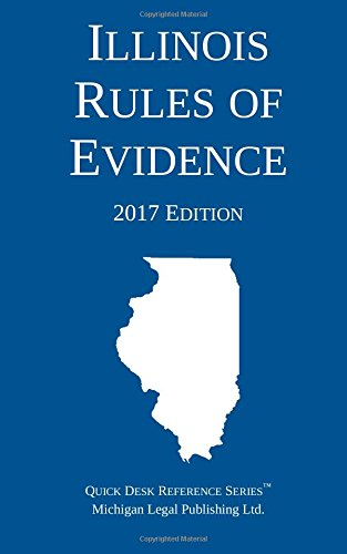 Illinois Rules of Evidence; 2017 Edition