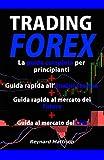 TRADING FOREX: MANUALE DEL TRADER - Ed. 2019 Raccolta di 4 volumi: TRADING FOREX PER PRINCIPIANTI+ANALISI TECNICA+FUTURE+CFD - (Guida completa per principianti sulle STRATEGIE di trading)