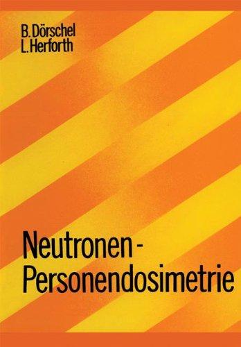Neutronen-Personendosimetrie (Lehrbücher und Monographien aus dem Gebiete der exakten Wissenschaften)