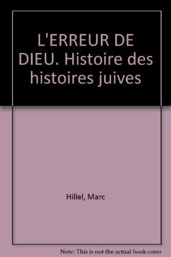 L'ERREUR DE DIEU. Histoire des histoires juives par Marc Hillel