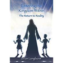 Entering the Kingdom Within: The Return to Reality (English Edition)