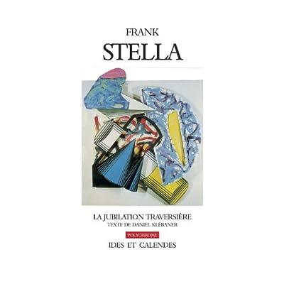 Frank Stella. La jubilation traversière