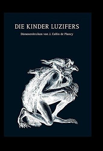 Die Kinder Luzifers: Dämonenlexikon von J. Collin de Plancy