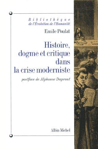 Histoire, dogme et critique dans la crise moderniste par Emile Poulat
