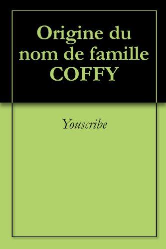 Origine du nom de famille COFFY (Oeuvres courtes) par Youscribe