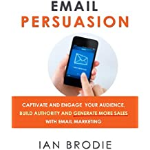 Email Persuasion: Captivate and Engage Your Audience, Build Authority and Generate More Sales With Email Marketing (English Edition)