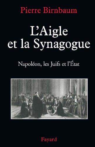 L'Aigle et la Synagogue : Napoléon, les Juifs et l'État (Divers Histoire)