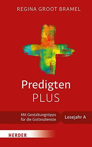 Predigten PLUS: Mit Gestaltungstipps für die Gottesdienste. Lesejahr A