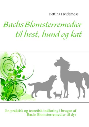 Bachs Blomsterremedier til hest, hund og kat (Danish Edition) par Bettina Hvidemose