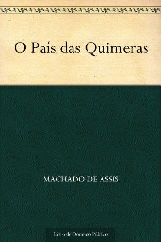 O País das Quimeras (Portuguese Edition) por Machado de Assis