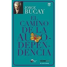El Camino de La Autodependencia (Biblioteca Jorge Bucay)